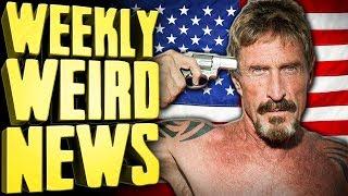Meet Your Next President, John McAfee - Weekly Weird News