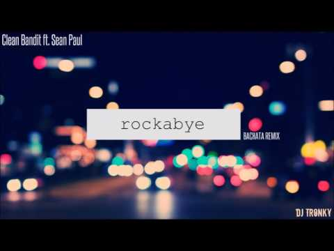Clean Bandit - Rockabye ft. Sean Paul (DJ Tronky Bachata Remix)