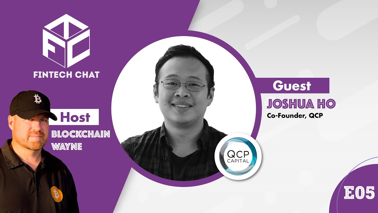 FinTech Chat (FTC) - Episode 5 - Co-Founder, Joshua Ho | QCP Capital