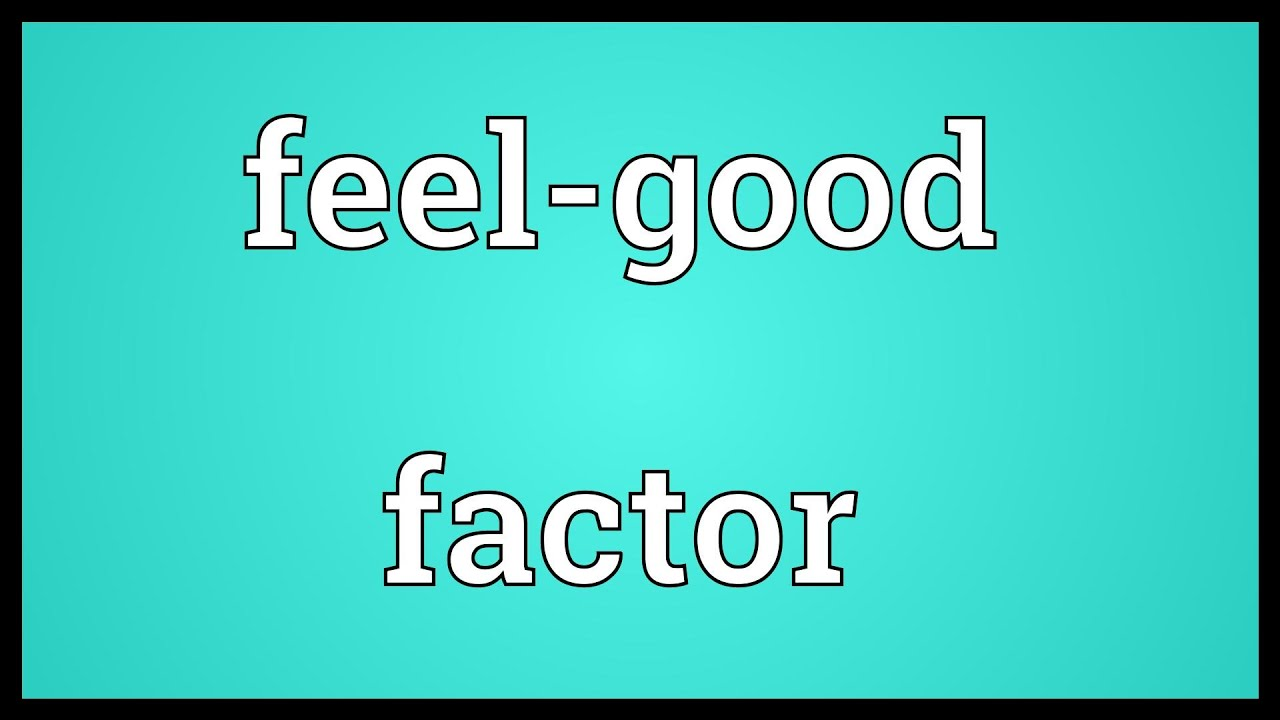 Feel-good factor Meaning