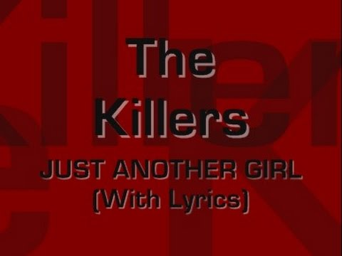 The Killers - Just Another Girl (With Lyrics)