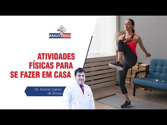 Atividades físicas para se fazer em casa | Dr. Antonio Carlos de Souza | Angiomedi