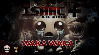 WAKA WAKA ! (The Binding of Isaac : Afterbirth+)