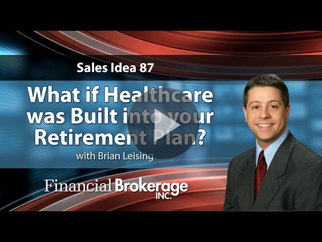 Sales Idea 87 - What if healthcare was built into your retirement plan?