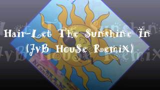 Hair - Let The Sunshine In (JvB House Remix)