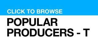Most Popular Producers - T **CLICK POSTER to watch clips from that PRODUCER**