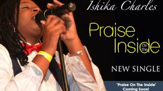New Single Praise on the Inside by Ishika Charles Featuring Deanna Wattley