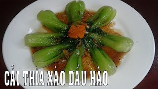 Cải Thìa xào Dầu Hào cực ngon nhìn đã thèm rất tốt cho sức khỏe.