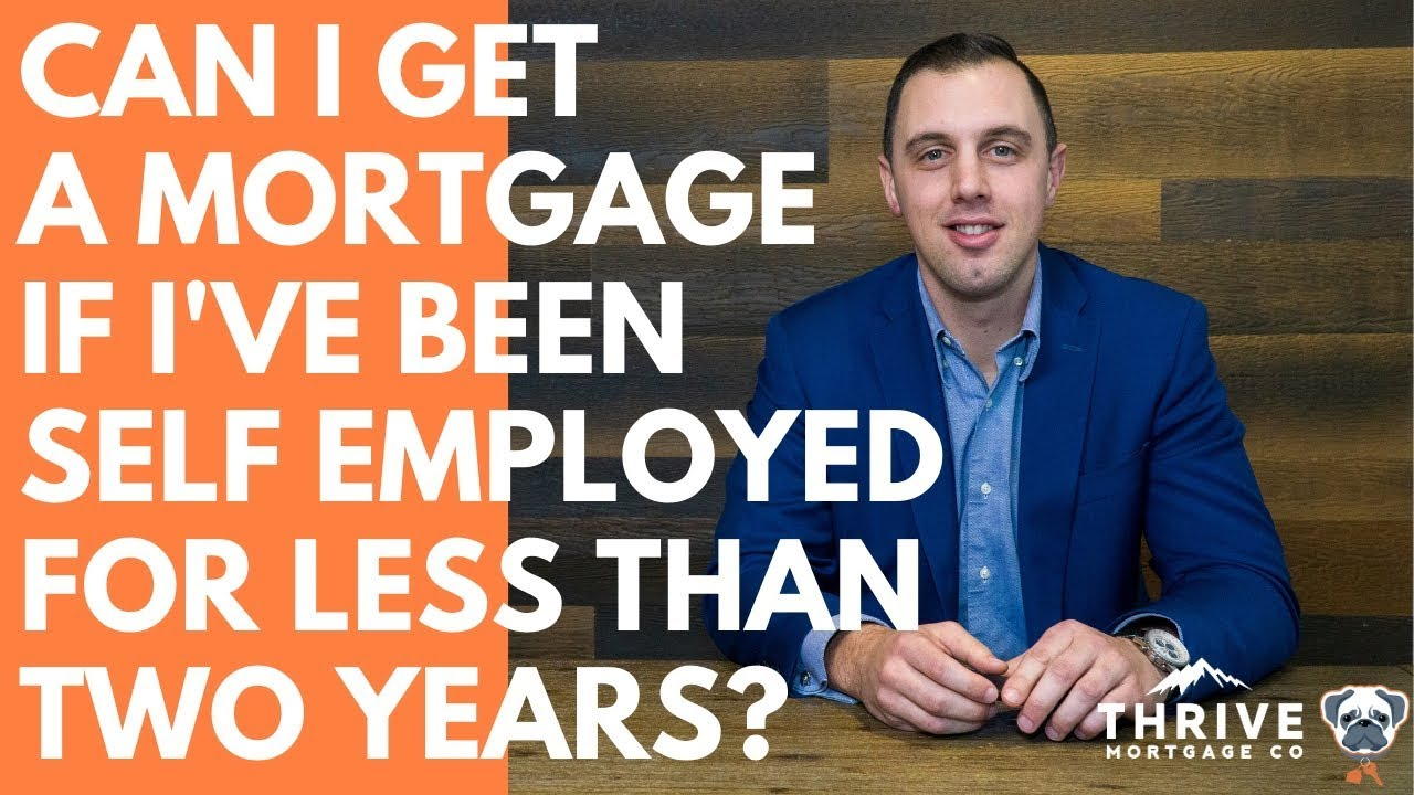 Can I Get A Mortgage If I've Been Self-Employed For Under Two Years?