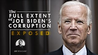 The Full Extent of Joe Biden's Corruption