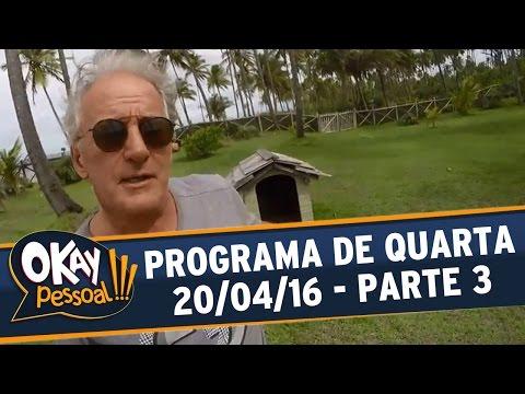 Okay Pessoal!!! (20/04/16) - Quarta - Parte 3