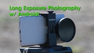 Long Exposure Photography w/ Android Smartphone & ND Filters!