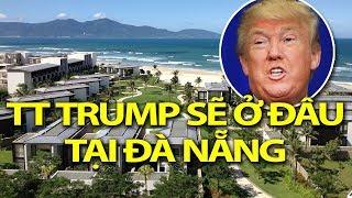 Tổng thống Donald Trump và phái đoàn Mỹ sẽ ở đâu tại Đà Nẵng?