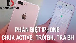 Phân biệt iPhone chưa Active, trôi BH và trả BH
