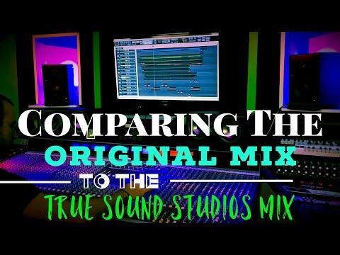 Comparing The ORIGINAL MIX To The TRUE SOUND STUDIOS MIX