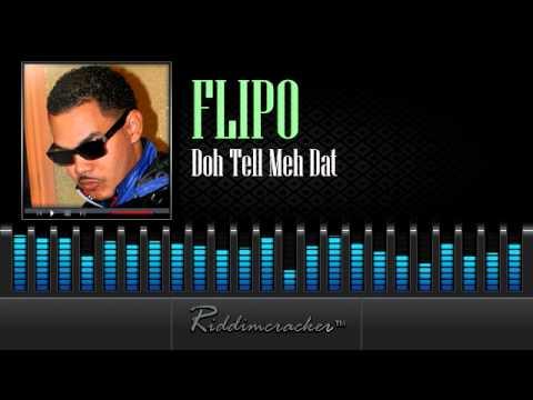Flipo - Doh Tell Meh Dat [Soca 2014]