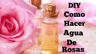 DIY COMO HACER AGUA DE ROSAS