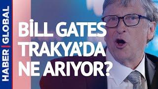 Bill Gates Trakya'da Ne Arıyor? Haber Global 'Bill Gates Vakfı'na Ulaştı, Onlara Sordu!
