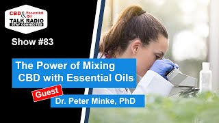 Show #83 - CBD & Essential Oils w/Dr. Peter Minke, PhD