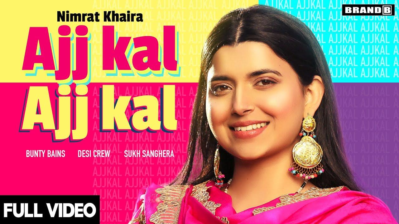 AJJ KAL AJJ KAL (Official Video) Nimrat Khaira | Bunty Bains | Desi Crew | Latest Punjabi Songs 2020