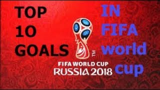 Top 10 GOALS in FIFA WORLD CUP 2018 RUSSIA felxeon
