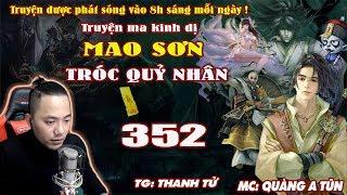Mao Sơn Tróc Quỷ Nhân [ Tập 352 ] Tru Tiên Tứ Kiếm - Truyện ma pháp sư- Quàng A Tũn