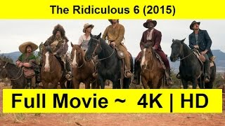 The Ridiculous 6 Full Length