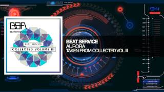 Beat Service - Aurora (Taken from Collected Volume 3)