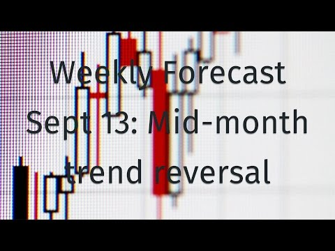 Weekly Forecast Sept 13: Mid-month trend reversal