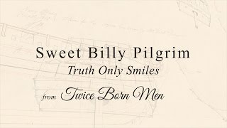 Watch Sweet Billy Pilgrim Truth Only Smiles video