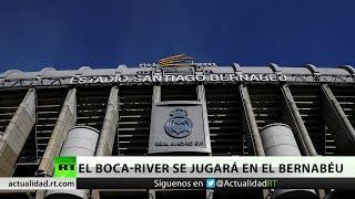 La final Boca-River de la Copa Libertadores se jugará en el estadio Santiago Bernabéu