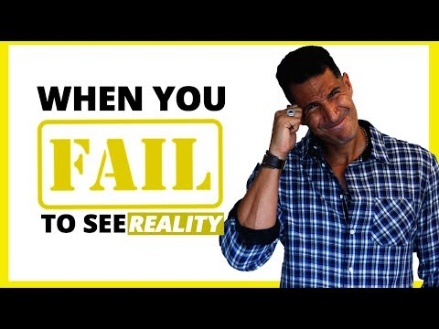 When You FAIL To See REALITY