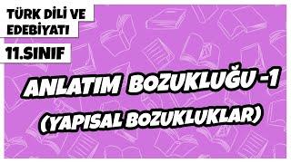 11. Sınıf Türk Dili ve Edebiyatı - Anlatım Bozukluğu -1 (Yapısal Bozukluklar)  2021