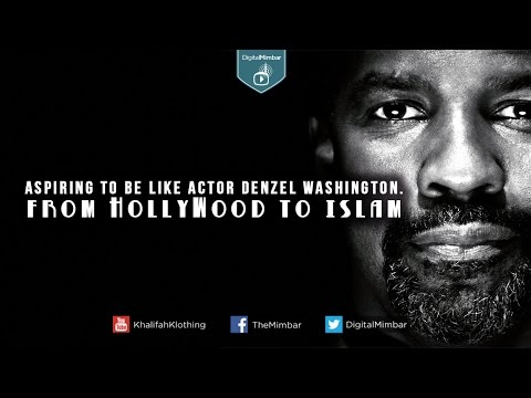 Aspiring to be like Actor Denzel Washington | From HollyWood to Islam