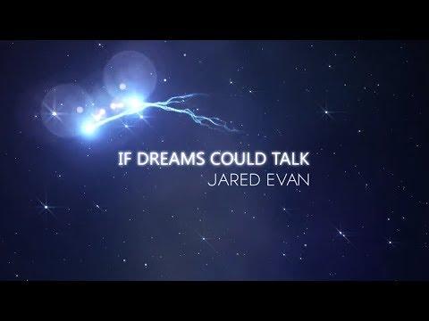 Jared Evan - If Dreams Could Talk (Lyric Video)