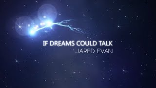 Watch Jared Evan If Dreams Could Talk video