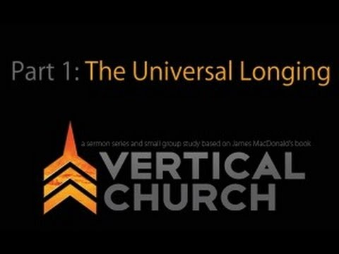 The Universal Longing, Vertical Church - Week 1
