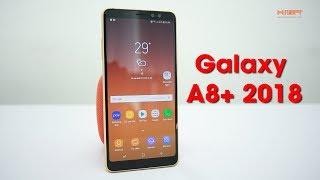 Trên tay và đánh giá nhanh Samsung Galaxy A8+ 2018.