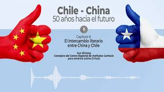 Podcast Chile China: 50 años hacia el futuro. Cap. 6: El intercambio literario entre Chile y China