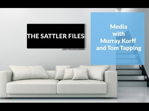 Media with Murray Korff and Tom Tapping | The Sattler Files Show (Podcast)