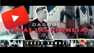 Dasoul-Todas las promesas (Cover Samuel)