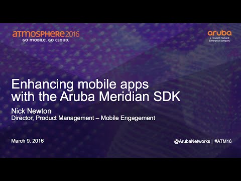 [ATM16] Enhancing Mobile Apps with the Aruba Meridian SDK