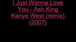 I Just Wanna Love You- Ash King( Kayne West Remix)(2007)rnb