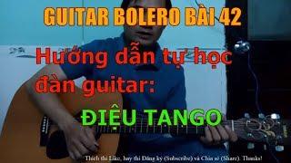 GUITAR BOLERO BÀI 42: Điệu TANGO - (Hướng dẫn đàn tự học đàn guitar nhạc)