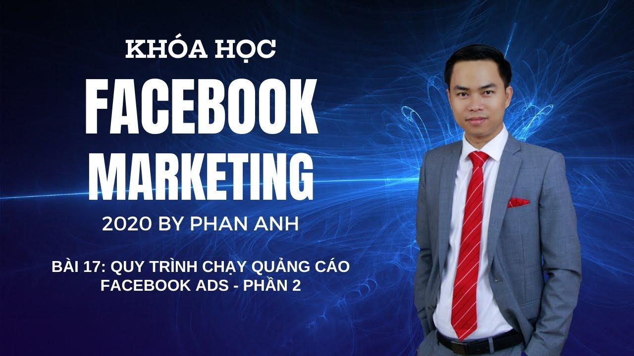 [FB2020] Khóa Học Facebook Marketing 2020 By PA | Bài 17: Quy Trình Chạy Quảng Cáo Facebook Ads – P2