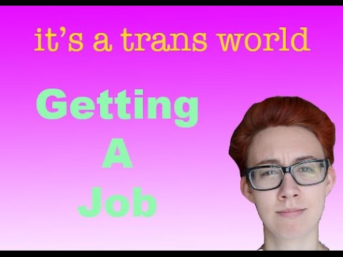 It's A Trans World - Getting A Job!