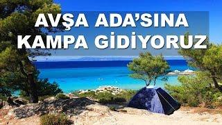 Balıkesir Avşa Adasına Kampa Gidiyoruz - Vlog