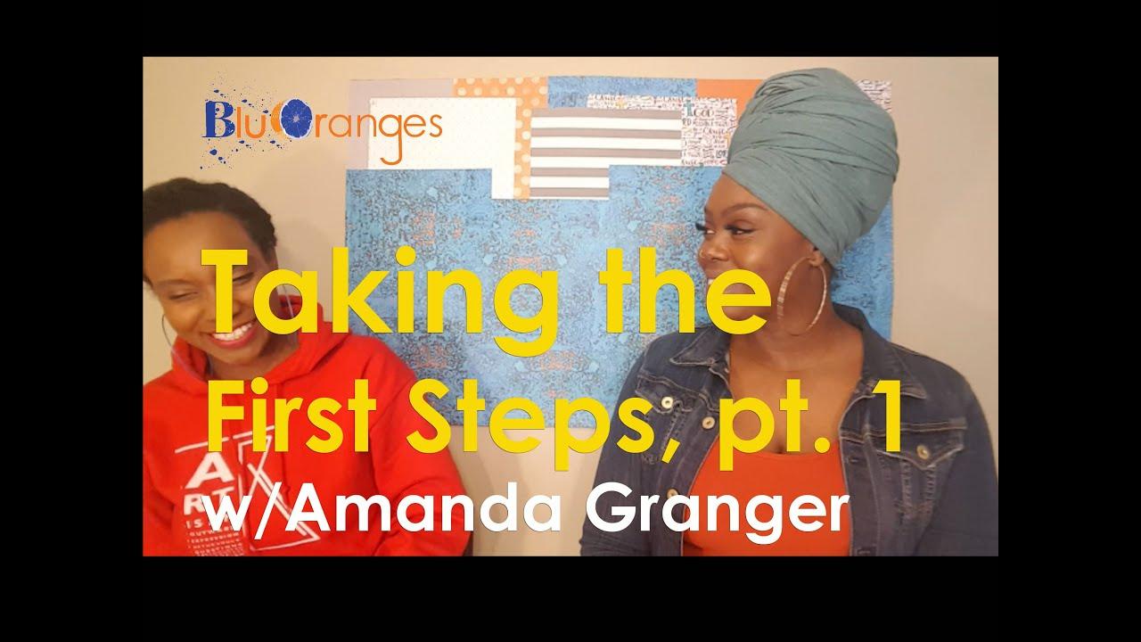 Taking the First Steps, pt. 1 - Amanda Granger