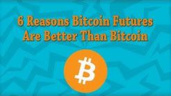 6 REASONS BITCOIN FUTURES ARE BETTER THAN BITCOIN
