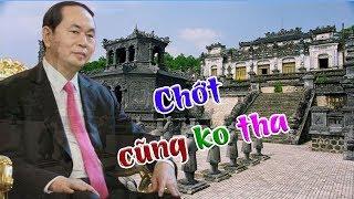 Chết ko tha- lăng mộ ngàn tỉ của Trần Đại Quang bị ép dỡ bỏ vì hoành tráng hơn cả Ba Đình